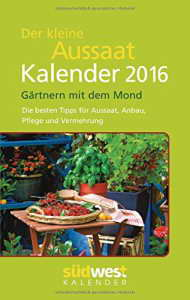 Der kleine Aussaatkalender 2016 Taschenkalender Gärtnern mit dem Mond -
